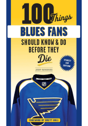 St Louis Blues 100 Things New Edition Fan Guide