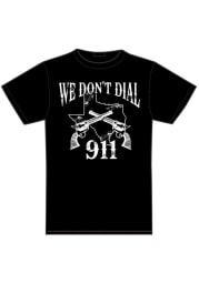 Texas Black We Don't Dial 911 Short Sleeve T Shirt