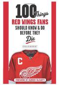 Detroit Red Wings 100 Things Fan Guide