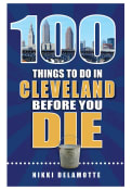 Cleveland 100 Things to Do In Cleveland Travel Book
